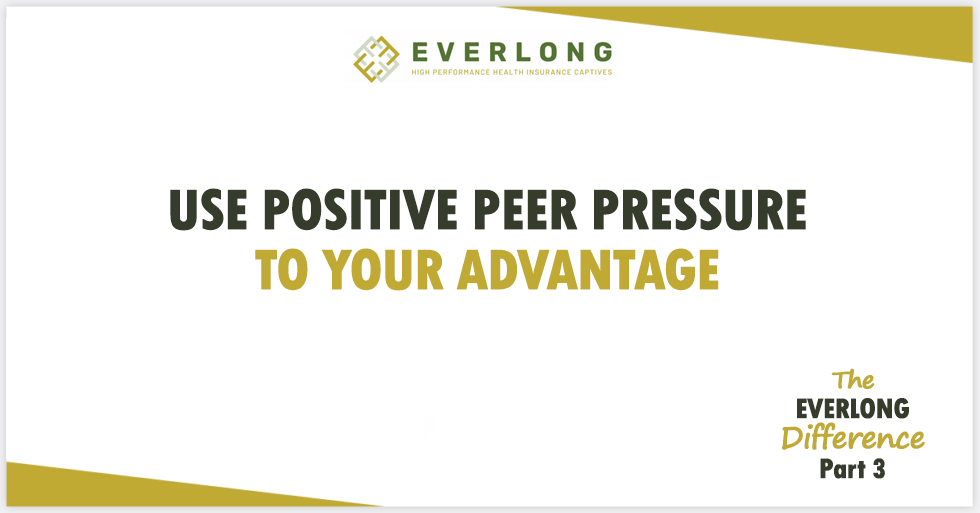 The Everlong Difference (Part 3): Use Positive Peer Pressure to Your Advantage