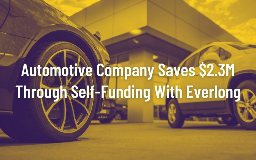 Case Study: Automotive Company Saves $2.3 Million Through Self-Funding in Everlong