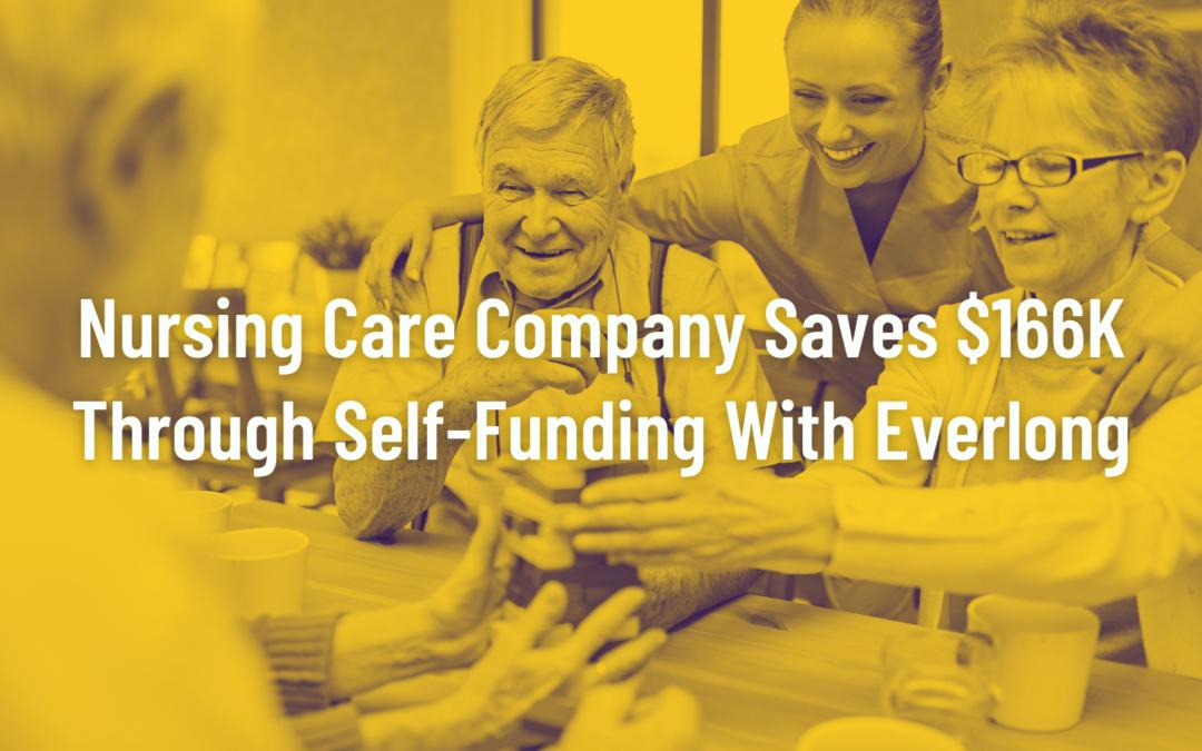 Case Study: Nursing Care Company Saves $166K Through Self-Funding in Everlong